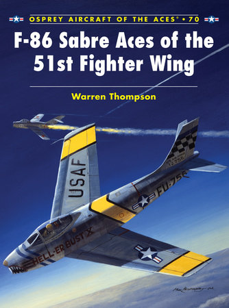 F-86 Sabre Aces of the 51st Fighter Wing by Warren Thompson