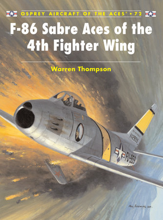 F-86 Sabre Aces of the 4th Fighter Wing by