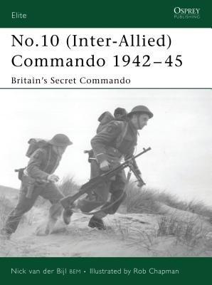 No.10 (Inter-Allied) Commando 1942 - 45 by Nick van der Bijl