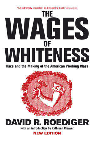 The Wages of Whiteness by David R. Roediger