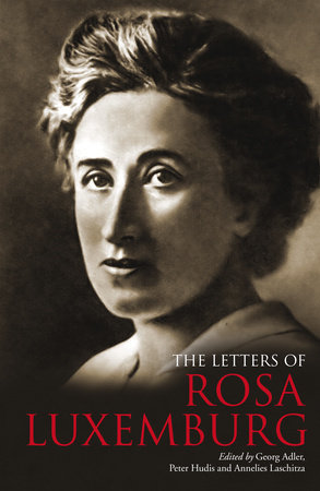 The Letters of Rosa Luxemburg by