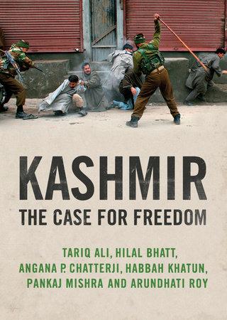 Kashmir by Arundhati Roy, Pankaj Mishra, Hilal Bhatt, Angana P. Chatterji and Tariq Ali