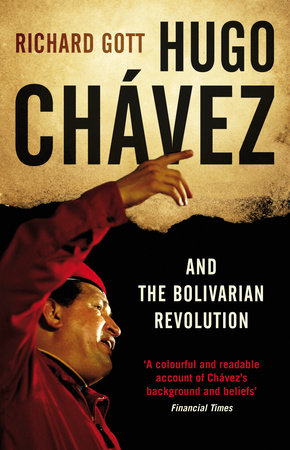 Hugo Chavez and the Bolivarian Revolution by Richard Gott