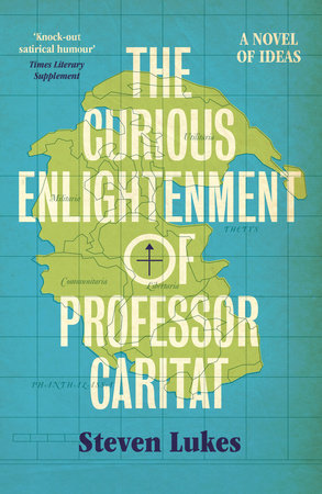 The Curious Enlightenment of Professor Caritat by Steven Lukes
