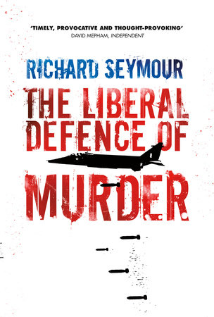 The Liberal Defence of Murder by Richard Seymour