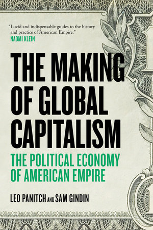 The Making of Global Capitalism by Sam Gindin and Leo Panitch