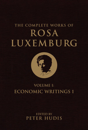 The Complete Works of Rosa Luxemburg, Volume I by