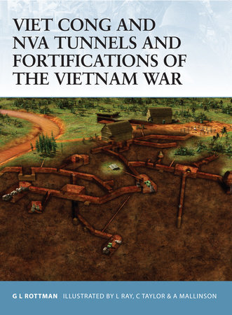 Viet Cong and NVA Tunnels and Fortifications of the Vietnam War by
