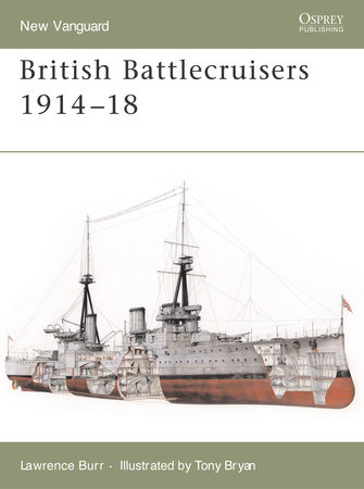 British Battlecruisers 1914- 1918 by Lawrence Burr