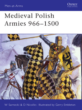 Medieval Polish Armies 966-1500 by Witold Sarnecki and David Nicolle