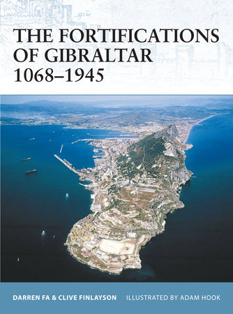 The Fortifications of Gibraltar 1068-1945 by Clive Finlayson and Darren Fa