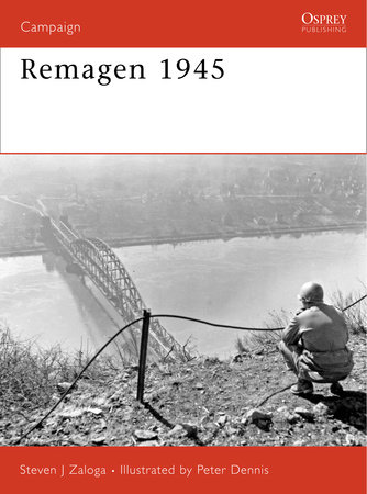Remagen 1945 by Steven Zaloga