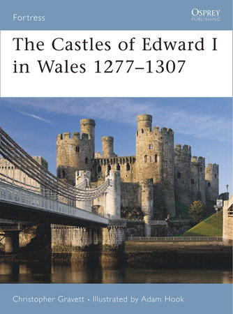 The Castles of Edward I in Wales 1277-1307 by