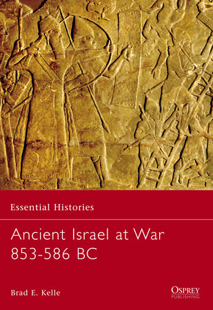 Ancient Israel at War 853-586 BC by Brad Kelle