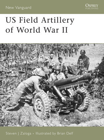 US Field Artillery of World War II by Steven Zaloga