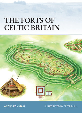 The Forts of Celtic Britain by Angus Konstam