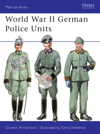 World War II German Police Units by Gordon Williamson