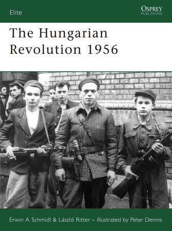 The Hungarian Revolution 1956 by Erwin Schmidl and Laszlo Ritter