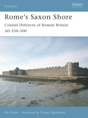 Rome's Saxon Shore by Nic Fields