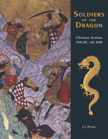 Soldiers of the Dragon by C.J. Peers