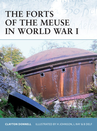 The Forts of the Meuse in World War I by Clayton Donnell