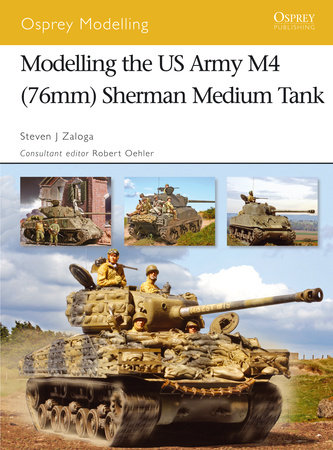 Modelling the US Army M4 (76mm) Sherman Medium Tank by Steven Zaloga