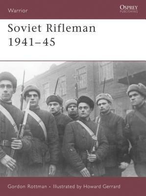 Soviet Rifleman 1941-45 by Gordon Rottman