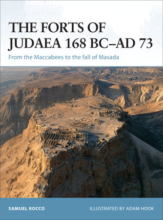 The Forts of Judaea 168 BC-AD 73 by Samuel Rocco