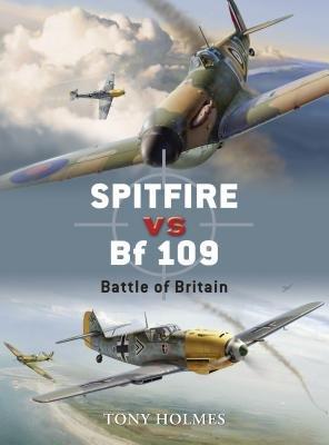 Spitfire vs Bf 109 by Tony Holmes