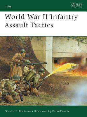 World War II Infantry Assault Tactics by Gordon Rottman