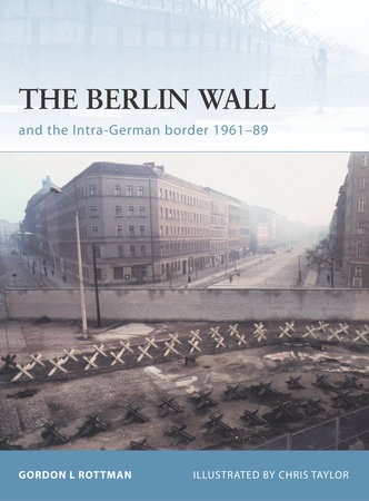 The Berlin Wall by Gordon L. Rottman