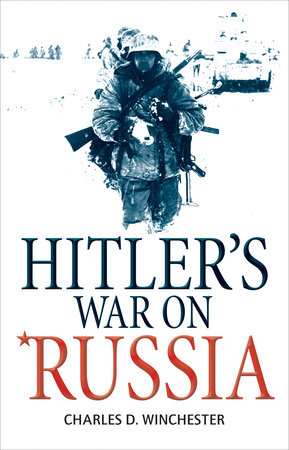 Hitler's War on Russia by Charles Winchester