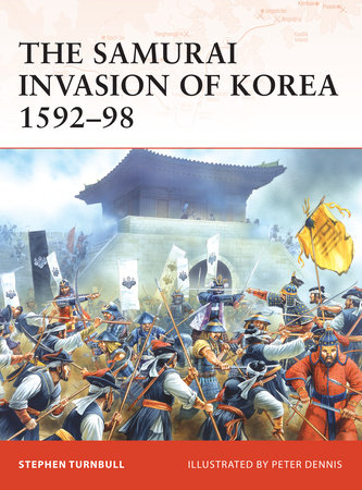 The Samurai Invasion of Korea 1592-98 by Stephen Turnbull