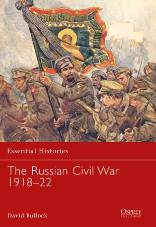 The Russian Civil War 1918-22 by David Bullock