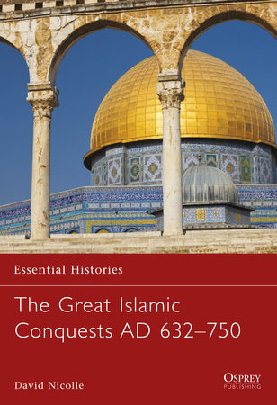 The Great Islamic Conquests AD 632-750 by