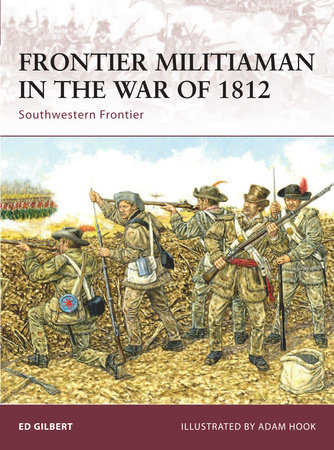Frontier Militiaman in the War of 1812 by Ed Gilbert