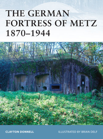 The German Fortress of Metz 1870-1944 by