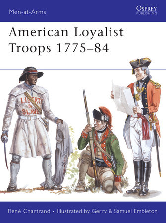 American Loyalist Troops 1775-84 by
