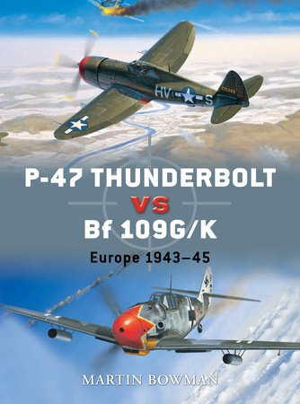 P-47 Thunderbolt vs Bf 109G/K by Martin Bowman