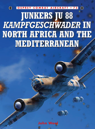 Junkers Ju 88 Kampfgeschwader in North Africa and the Mediterranean by John Weal