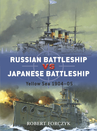 Russian Battleship vs Japanese Battleship by Robert Forczyk