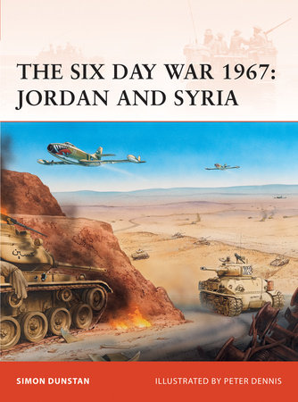 The Six Day War 1967: Jordan and Syria by Simon Dunstan