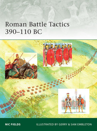 Roman Battle Tactics 390-110 BC by Nic Fields