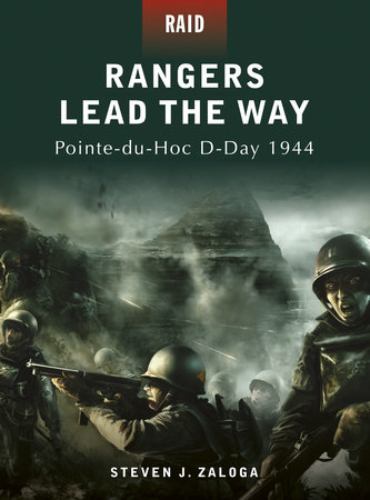 Rangers Lead the Way - Pointe-du-Hoc D-Day 1944 by Steven J. Zaloga