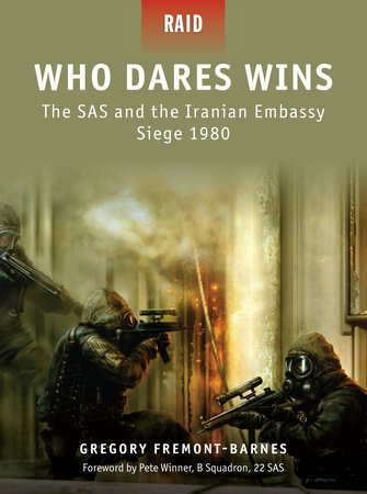 Who Dares Wins - The SAS and the Iranian Embassy Siege 1980 by