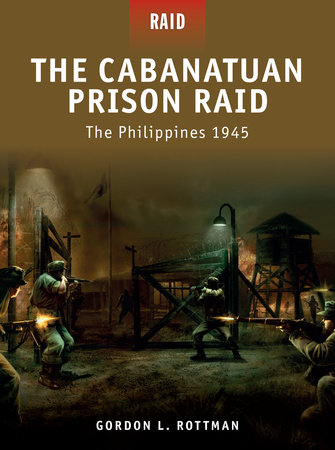The Cabanatuan Prison Raid - The Philippines 1945 by