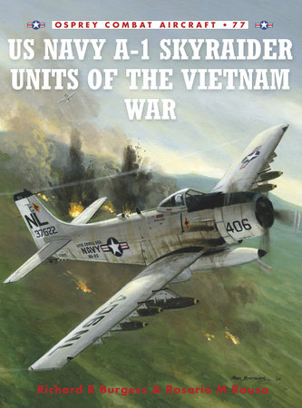 US Navy A-1 Skyraider Units of the Vietnam War by Zip Rausa and Rick Burgess