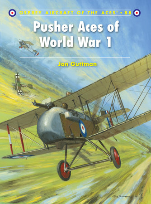 Pusher Aces of World War 1 by Jon Guttman