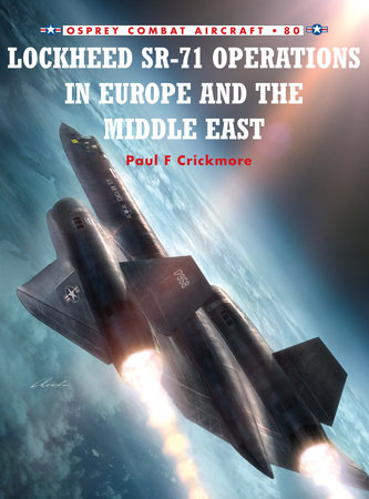 Lockheed SR-71 Operations in Europe and the Middle East by Paul Crickmore