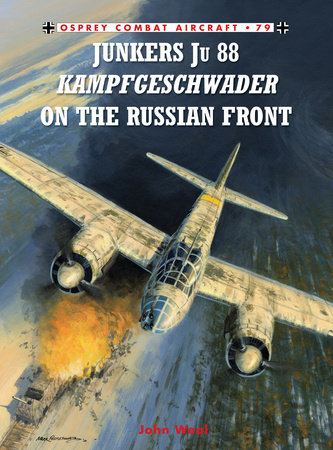 Junkers Ju 88 Kampfgeschwader on the Russian Front by John Weal
